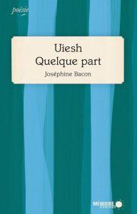 Couverture du livre de Joséphine Bacon (Uiesh Quelque part)